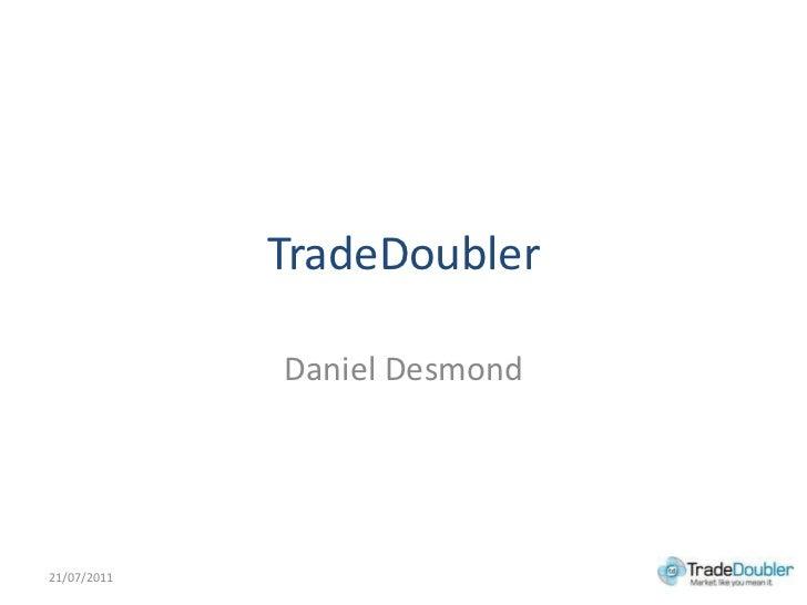 TradeDoubler<br />Daniel Desmond<br />21/07/2011<br />