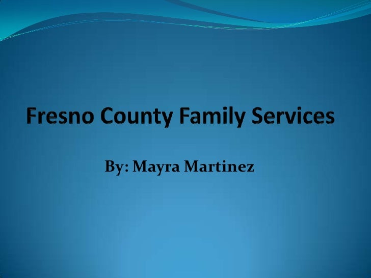 Fresno County Family Services<br />By: Mayra Martinez<br />