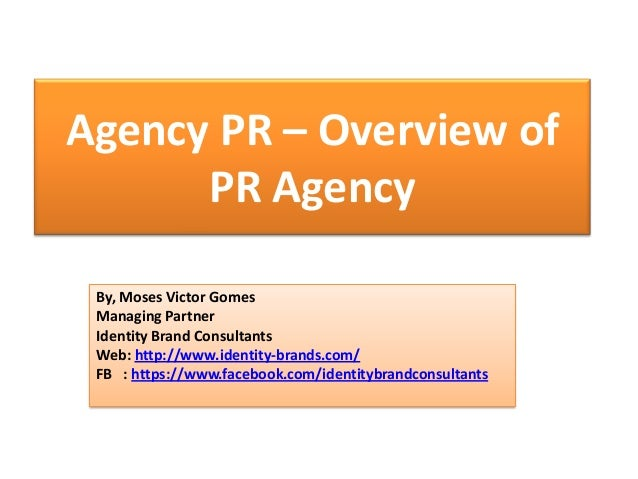 Agency PR – Overview of PR Agency By, Moses Victor Gomes Managing Partner Identity Brand Consultants Web: http://www.ident...