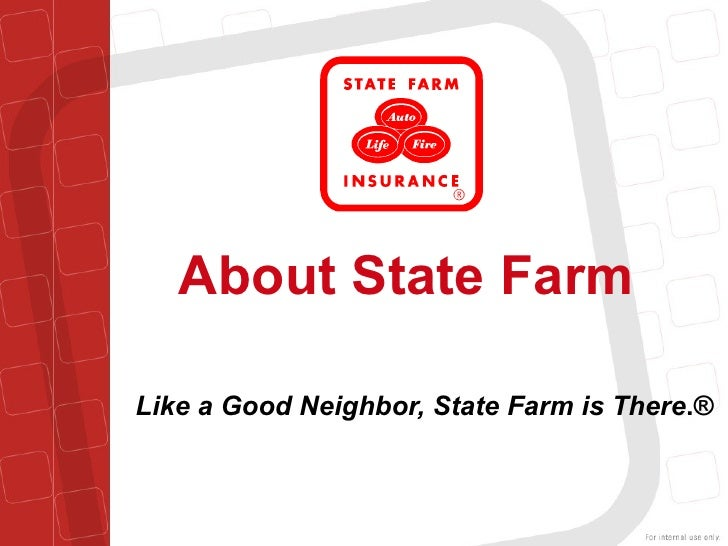 About State Farm Like a Good Neighbor, State Farm is There .®