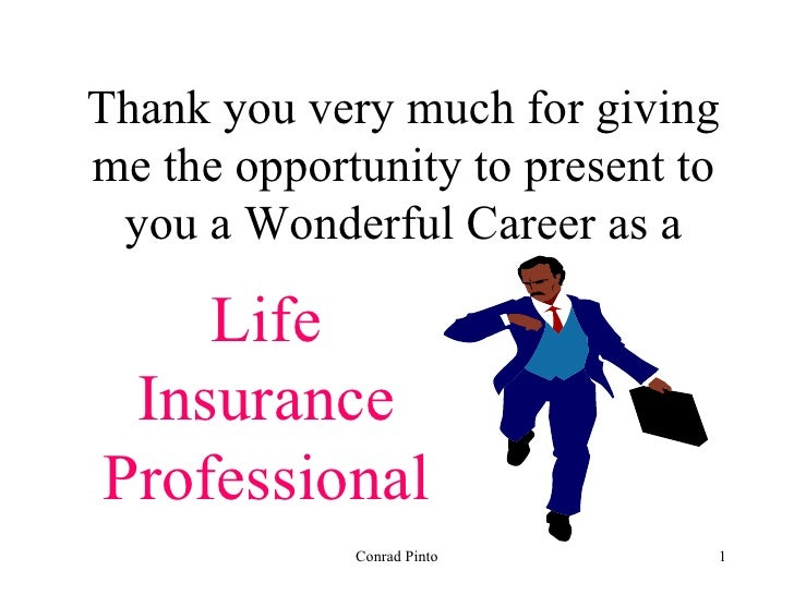 Thank you very much for giving me the opportunity to present to you a Wonderful Career as a Life Insurance Professional Co...