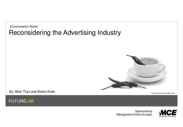A Conversation Starter  Reconsidering the Advertising Industry     By: Alain Thys and Stefan Kolle                        ...