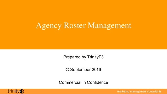 marketing management consultants Agency Roster Management Prepared by TrinityP3 © September 2016 Commercial In Confidence