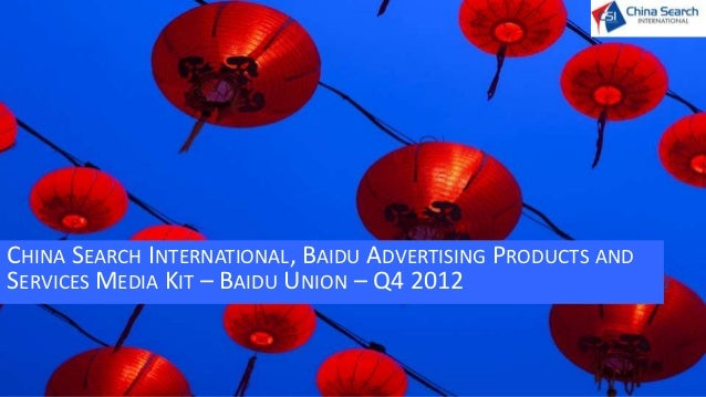 CHINA SEARCH INTERNATIONAL, BAIDU ADVERTISING PRODUCTS ANDSERVICES MEDIA KIT – BAIDU UNION – Q4 2012