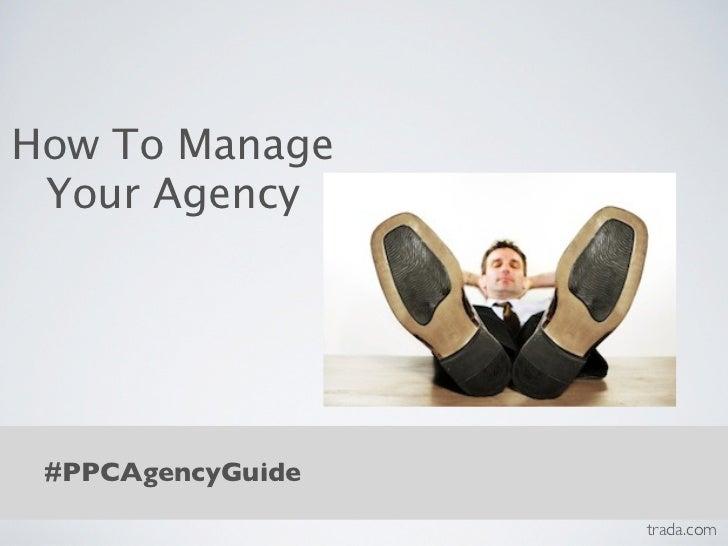 How To Manage Your Agency #PPCAgencyGuide                   trada.com