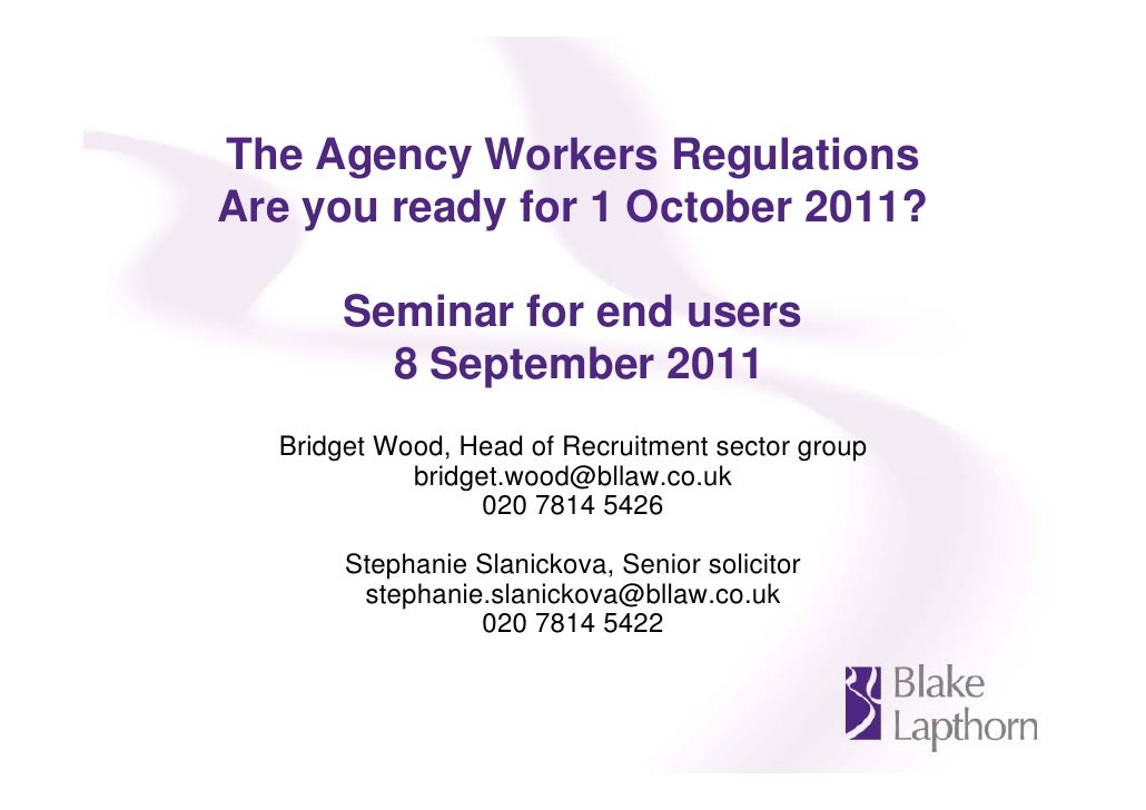 The Agency Workers RegulationsAre you ready for 1 October 2011?       Seminar for end users         8 September 2011  Brid...