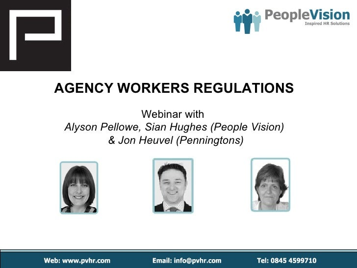 AGENCY WORKERS REGULATIONS                Webinar with Alyson Pellowe, Sian Hughes (People Vision)         & Jon Heuvel (P...