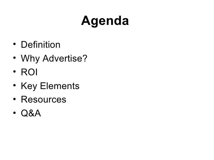 Agenda   <ul><li>Definition </li></ul><ul><li>Why Advertise? </li></ul><ul><li>ROI </li></ul><ul><li>Key Elements </li></u...