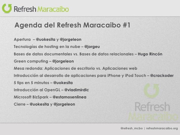 @refresh_mcbo | refreshmaracaibo.org Apertura  –  @uokesita  y  @jorgeleon Tecnologías de hosting en la nube –  @jorgeu Ba...