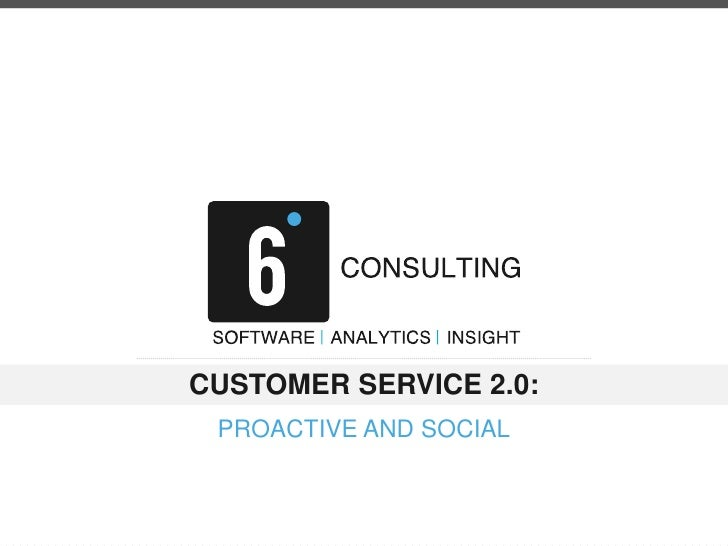 CUSTOMER SERVICE 2.0:<br />PROACTIVE AND SOCIAL<br />
