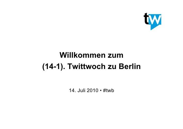 Willkommen zum (14-1). Twittwoch zu Berlin         14. Juli 2010 • #twb