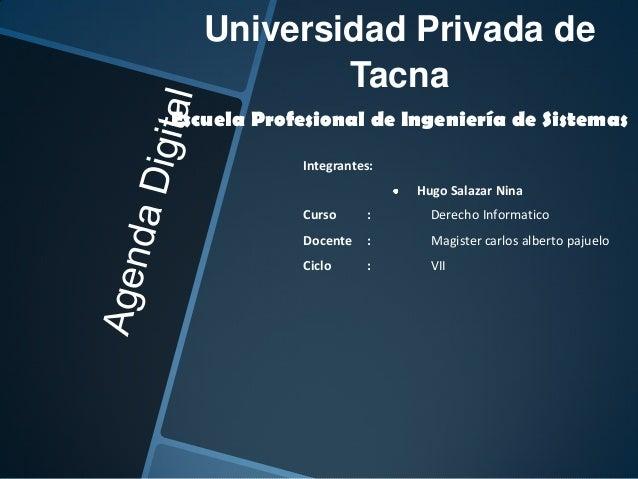 Universidad Privada de Tacna Escuela Profesional de Ingeniería de Sistemas Integrantes: Hugo Salazar Nina Curso  :  Derech...