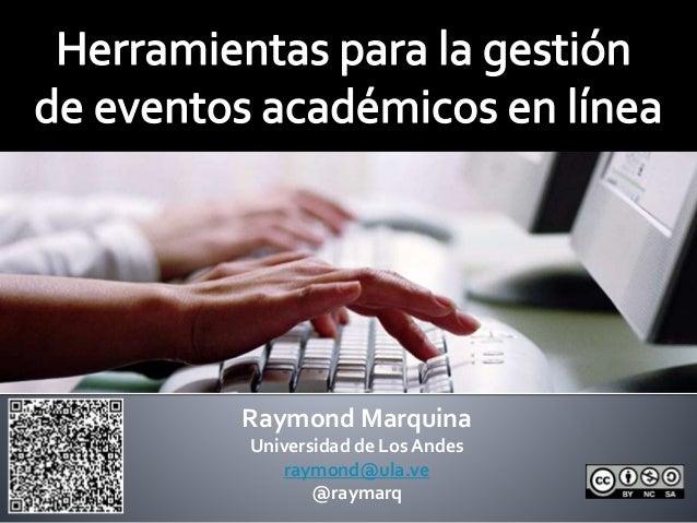 Raymond Marquina  Universidad de Los Andes  raymond@ula.ve  @raymarq