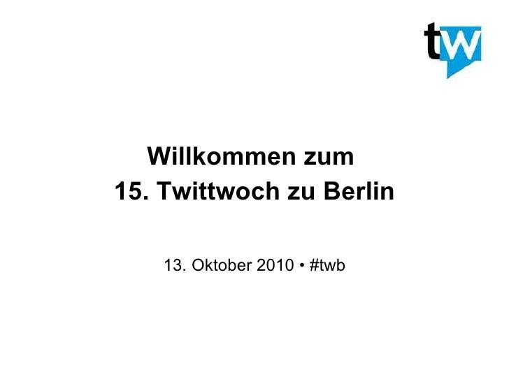 Willkommen zum  15. Twittwoch zu Berlin 13. Oktober 2010 • #twb