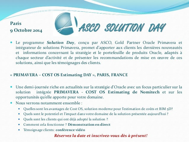 Paris  9 Octobre 2014  ASCO SOLUTION DAY   Le programme Solution Day, conçu par ASCO, Gold Partner Oracle Primavera et  i...