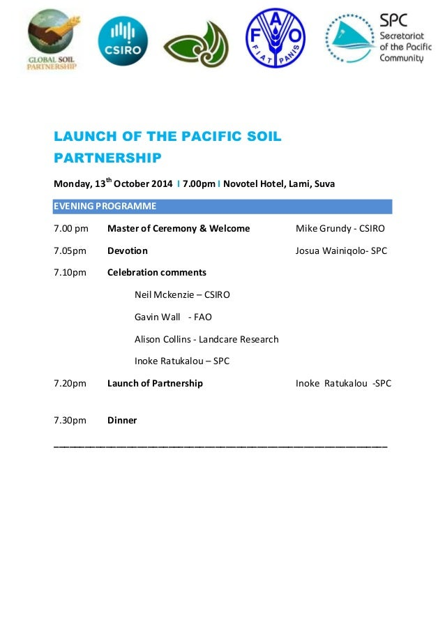 LAUNCH OF THE PACIFIC SOIL PARTNERSHIP Monday, 13th October 2014 I 7.00pm I Novotel Hotel, Lami, Suva EVENING PROGRAMME 7....