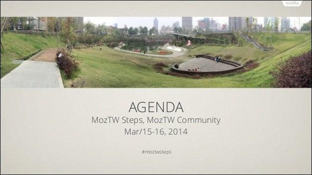 AGENDA MozTW Steps, MozTW Community Mar/15-16, 2014 ! #moztwsteps