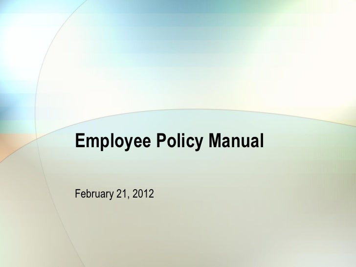 Employee Policy ManualFebruary 21, 2012