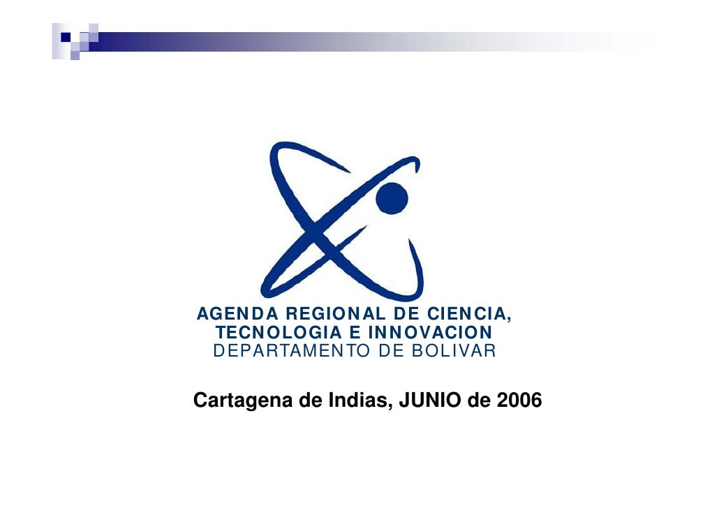 AGEN DA REGION AL DE CIEN CIA,  TECN OLOGIA E IN N OVACION  DEPARTAMEN TO DE BOLIVAR  Cartagena de Indias, JUNIO de 2006