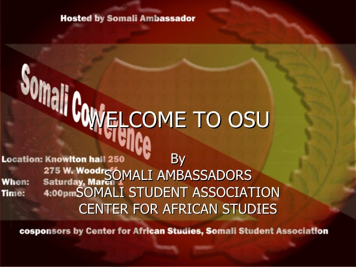 WELCOME TO OSU By SOMALI AMBASSADORS SOMALI STUDENT ASSOCIATION CENTER FOR AFRICAN STUDIES