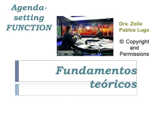 Agenda- setting FUNCTION Dra. Zoila Pablos Lugo Fundamentos teóricos