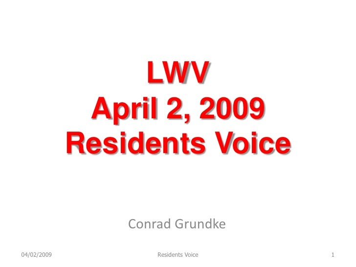 LWV               April 2, 2009              Residents Voice                   Conrad Grundke 04/02/2009           Residen...