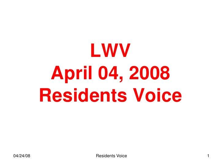 LWV             April 04, 2008            Residents Voice   04/24/08        Residents Voice   1