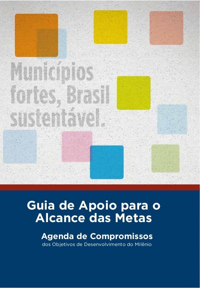 Agenda de Compromissos dos Objetivos de Desenvolvimento do Milênio Guia de Apoio para o Alcance das Metas Agenda de Compro...