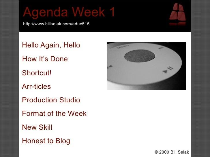 Agenda Week 1 http://www.billselak.com/educ515    Hello Again, Hello How It's Done Shortcut! Arr-ticles Production Studio ...