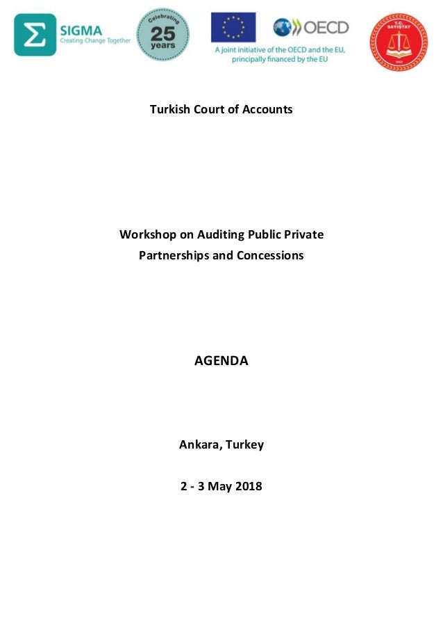 Turkish Court of Accounts Workshop on Auditing Public Private Partnerships and Concessions AGENDA Ankara, Turkey 2 - 3 May...