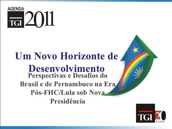 Um Novo Horizonte de      Desenvolvimento      Perspectivas e Desafios do    Brasil e de Pernambuco na Era       Pós-FHC/L...