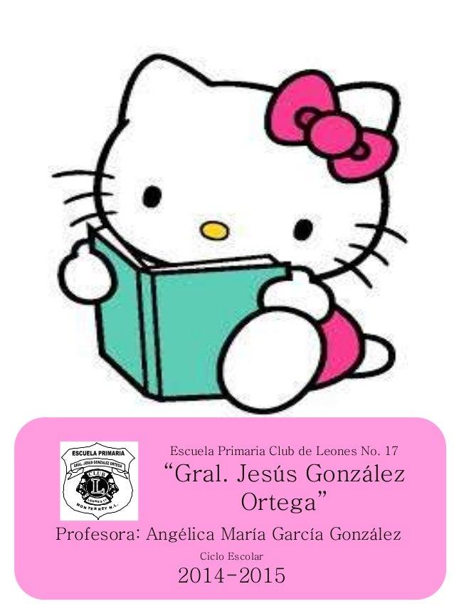 """Escuela Primaria Club de Leones No. 17 """"Gral. Jesús González Ortega"""" Profesora: Angélica María García González Ciclo Escol..."""