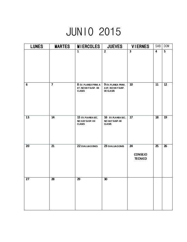 JUNIO 2015 LUNES MARTES MIERCOLES JUEVES VIERNES SAB DOM 1 2 3 4 5 6 7 8 EV. PLANEA PRIM. A 6º. NOHAY SUSP. DE CLASES 9 EV...