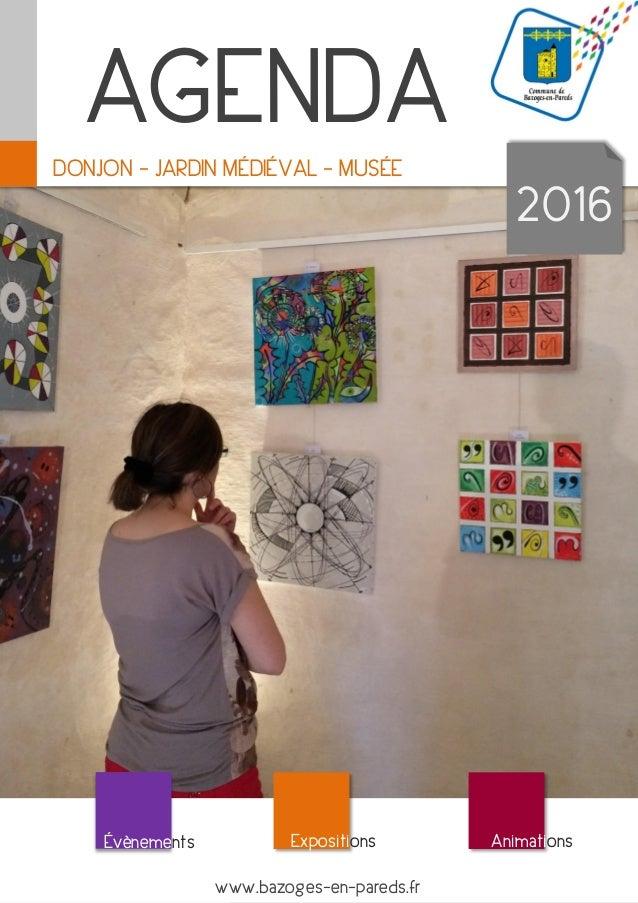 1 www.bazoges-en-pareds.fr 02 51 51 23 10 DONJON - JARDIN MÉDIÉVAL - MUSÉE 2016 AGENDA Évènements Expositions Animations w...