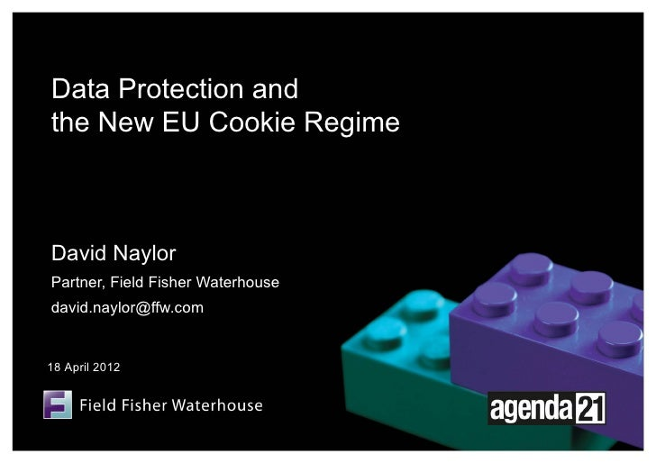 Data Protection andthe New EU Cookie RegimeDavid NaylorPartner, Field Fisher Waterhousedavid.naylor@ffw.com18 April 2012