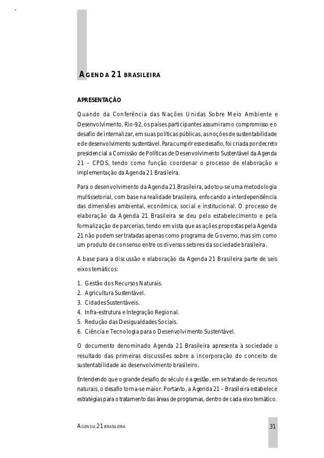 A GENDA 21         BRASILEIRAAPRESENTAÇÃOQuando da Conferência das Nações Unidas Sobre Meio Ambiente eDesenvolvimento, Rio...