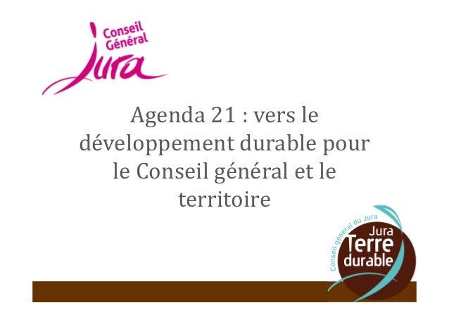 Agenda 21 : vers le développement durable pour le Conseil général et le territoire 1