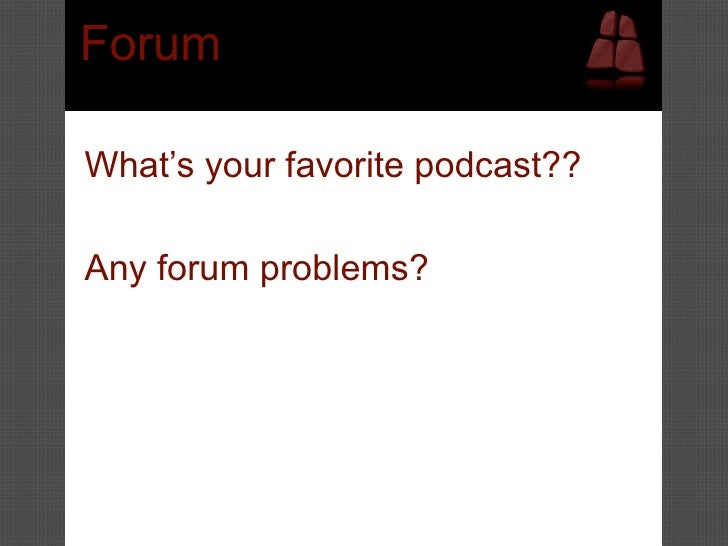 Forum  What's your favorite podcast??  Any forum problems?