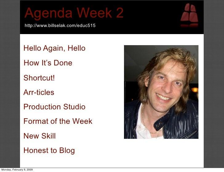 Agenda Week 2                  http://www.billselak.com/educ515                    Hello Again, Hello                 How ...