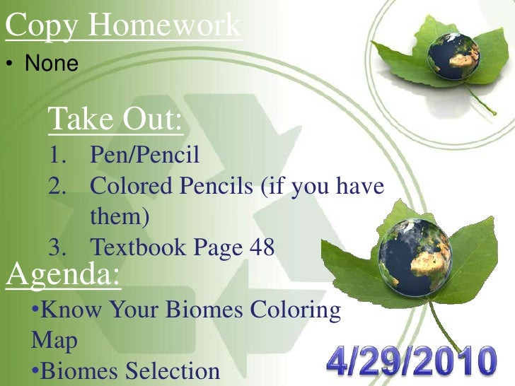 Copy Homework<br /><ul><li>None</li></ul>Take Out:<br />Pen/Pencil<br />Colored Pencils (if you have them)<br />Textbook P...