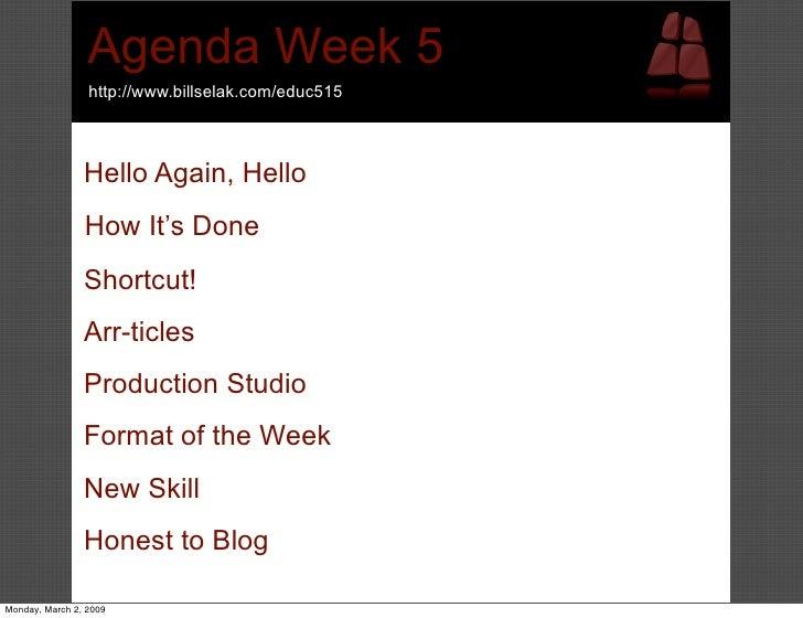 Agenda Week 5 http://www.billselak.com/educ515    Hello Again, Hello How It's Done Shortcut! Arr-ticles Production Studio ...