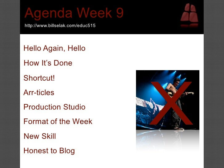 Agenda Week 9 http://www.billselak.com/educ515    Hello Again, Hello How It's Done                                        ...