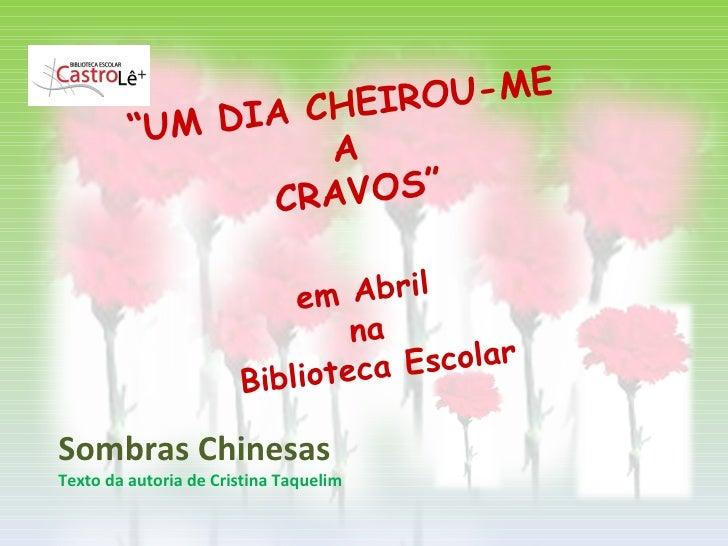 """Sombras Chinesas  Texto da autoria de Cristina Taquelim """" UM DIA CHEIROU-ME  A  CRAVOS"""" em Abril  na  Biblioteca Escolar"""