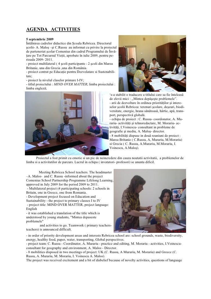 AGENDA ACTIVITIES 5 septembrie 2009 Întâlnirea cadrelor didactice din Şcoala Rebricea. Directorul şcolii- A. Maloş –şi C.R...