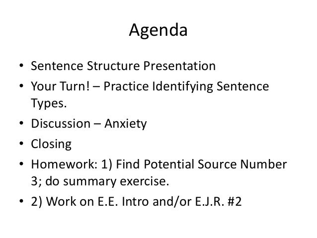 Agenda • Sentence Structure Presentation • Your Turn! – Practice Identifying Sentence Types. • Discussion – Anxiety • Clos...