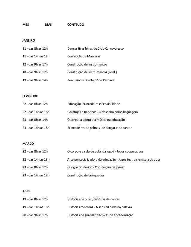 MÊS  DIAS  CONTEUDO  JANEIRO 11 - das 8h as 12h  Danças Brasileiras do Ciclo Carnavalesco  11 - das 14h as 18h  Confecção ...