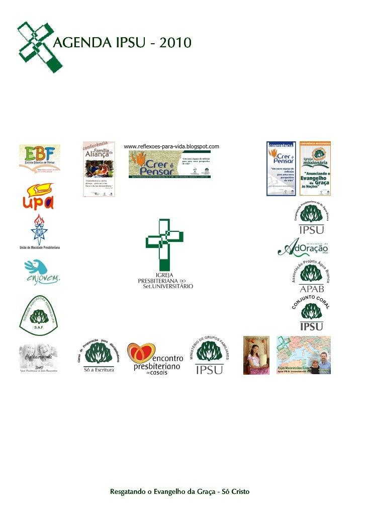 AGENDA IPSU - 2010                www.reflexoes-para-vida.blogspot.com            Resgatando o Evangelho da Graça - Só Cri...