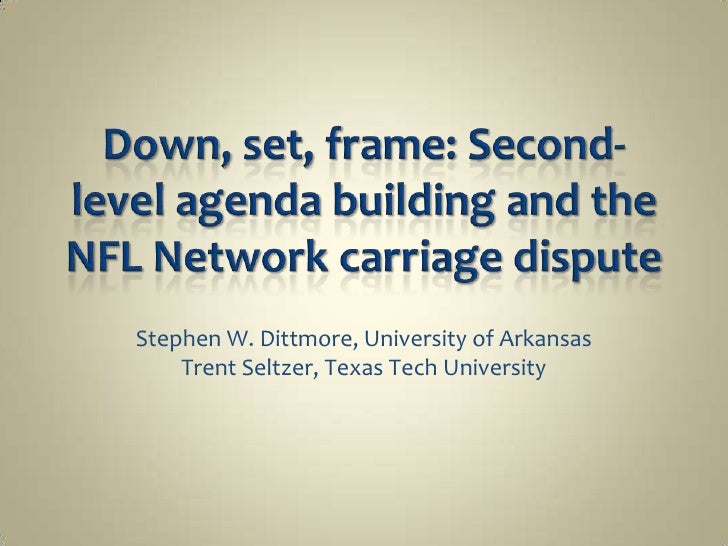Down, set, frame: Second-level agenda building and the NFL Network carriage dispute<br />Stephen W. Dittmore, University o...