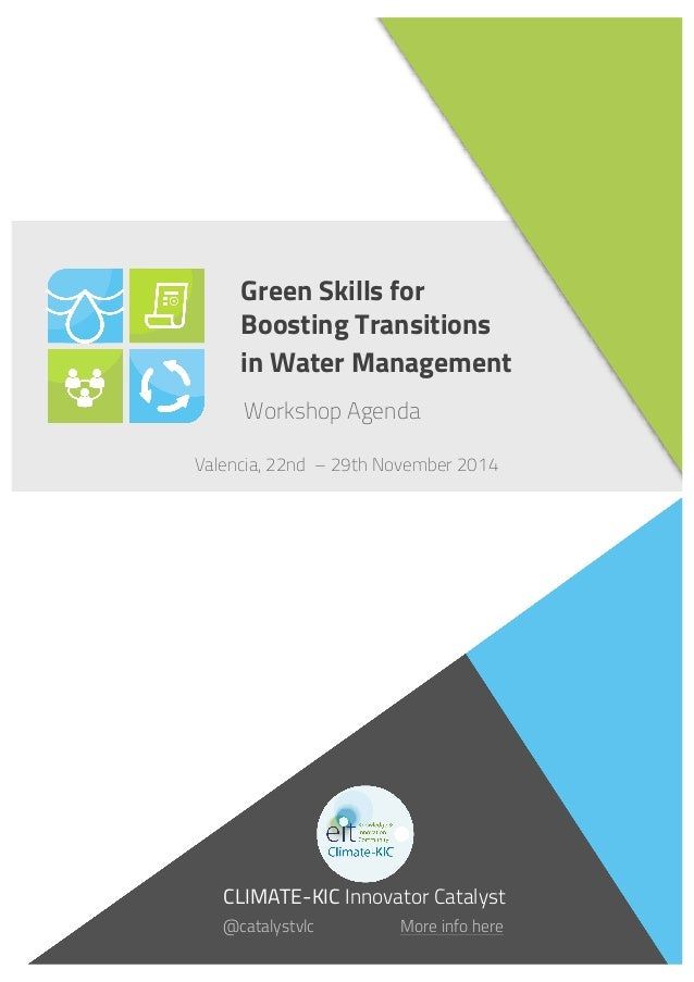! ! ! Green Skills for Boosting Transitions in Water Management CLIMATE-KIC Innovator Catalyst Valencia, 22nd – 29th Novem...