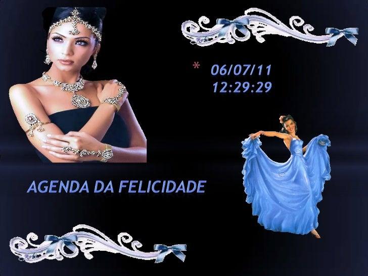 1 June 201120:48:18<br />Agenda da Felicidade<br />